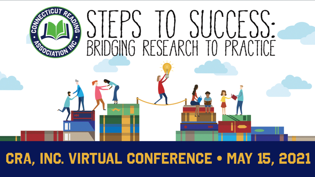 """The Connecticut Reading Association, Inc is going virtual on May 15th, as we present """"Steps to Success: Bridging Research to Practice""""."""